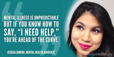 "Mental illness is unpredictable but if you know how to say, ""I need help,"" you're ahead of the curve."